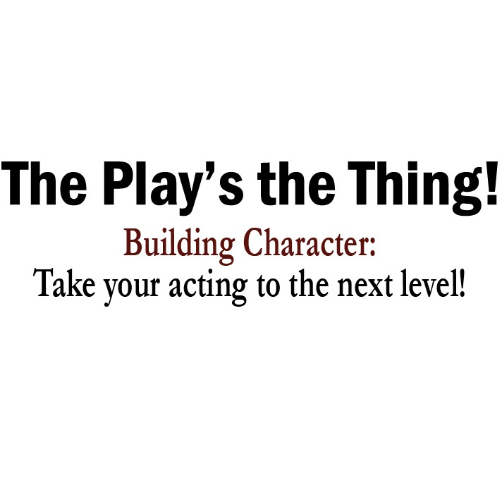 THE PLAY'S THE THING – BUILDING CHARACTER – DAYTIME THEATRE CLASS