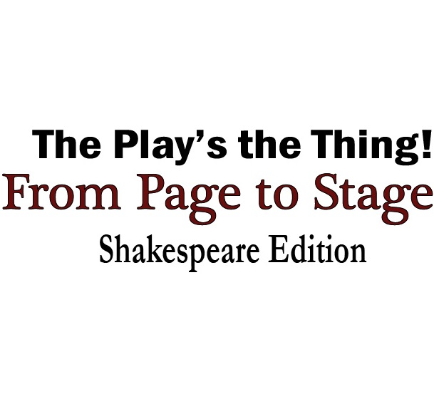 THE PLAY'S THE THING – FROM PAGE TO STAGE: SHAKESPEARE EDITION