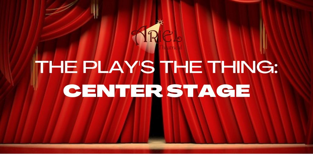 THE PLAY'S THE THING: CENTER STAGE